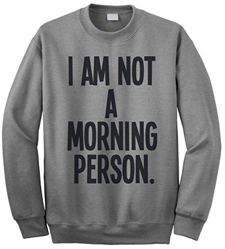 I Am Not A Morning Person Funny Slogan Mens Sweatshirt [Apparel] by Buzz Shirts