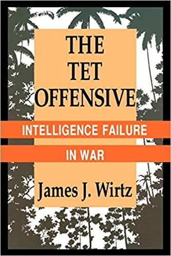 Book The Tet Offensive: Intelligence Failure in War by James J. Wirtz (1994-06-03)
