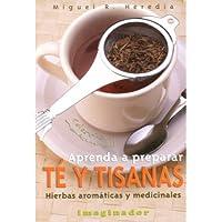Aprenda a preparar te y tisanas: Hierbas aromáticas y medicinales