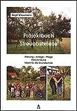 Projektbuch Streuobstwiese. Mit CD-ROM: Planung - Anlage - Pflege, Flora & Fauna, Ideen für die Grundschule