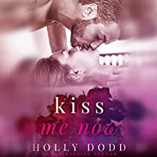 Kiss Me Now Audiobook by Holly Dodd Narrated by Summer Morton, Christian Rummel