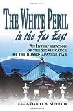 White Peril in the Far East, Daniel A. Metraux, 0595264999