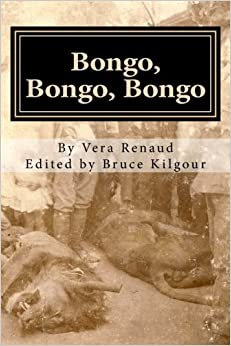 Bongo, Bongo, Bongo: Life in the Belgian Congo - Memoirs of V.E. Renaud