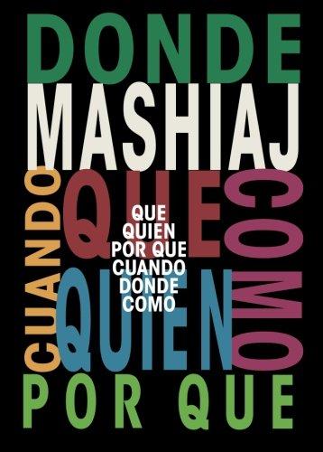 Mashiaj: ¿Qué? ¿Quién? ¿Por qué? ¿Cuándo? ¿Dónde? ¿Cómo? (Spanish Edition)