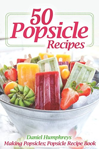 50 Popsicle Recipes Making Popsicles product image