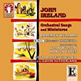 John Ireland - Orchestral Songs and Miniatures