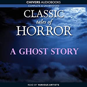 Classic Tales of Horror: A Ghost Story Hörbuch