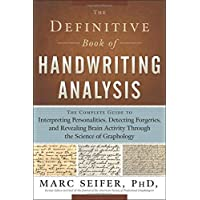The Definitive Book of Handwriting Analysis: The Complete Guide to Interpreting Personalities, Detecting Forgeries, and Revealing Brain Activity Through the Science of Graphology