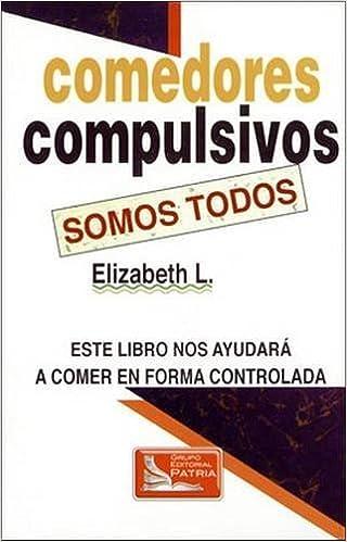 Buy Comedores Compulsivos Somos Todos: Este Libro Nos Ayudara a ...
