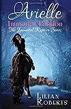 Arielle Immortal Passion (Immortal Rapture Series) (Volume 3)