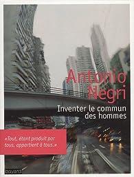 Inventer le commun des hommes par Antonio Negri