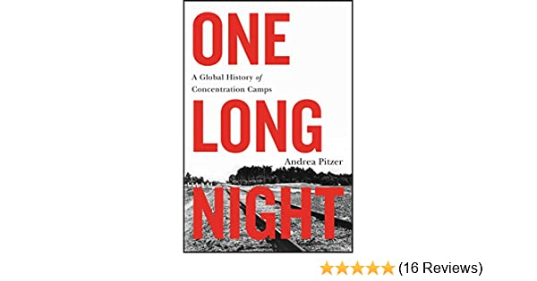 Amazon one long night a global history of concentration camps amazon one long night a global history of concentration camps ebook andrea pitzer kindle store fandeluxe Image collections