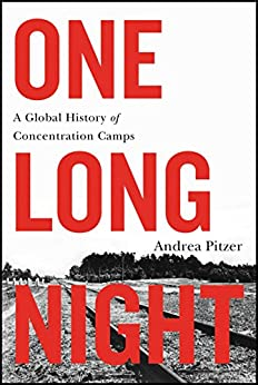 One Long Night: A Global History of Concentration Camps by [Pitzer, Andrea]