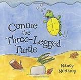 Connie the Three-Legged Turtle, Nancy Northrop, 1462409091