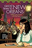 Ghost Train to New Orleans (The Shambling Guides)