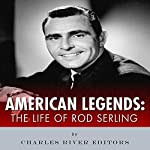 American Legends: The Life of Rod Serling |  Charles River Editors