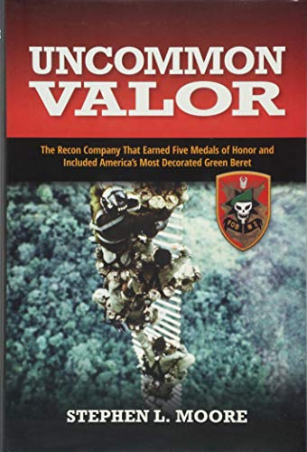 Uncommon Valor: The Recon Company that Earned Five Medals of Honor and Included America's Most Decorated Green Beret ()