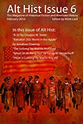 Alt Hist Issue 6: The Magazine of Historical Fiction and Alternate History