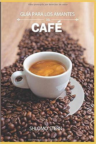 Guía para los amantes del café (Spanish Edition): Shlomo Stern: 9781726631167: Amazon.com: Books