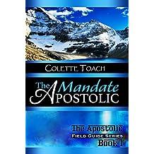 The Apostolic Mandate (The Apostolic Field Guide Series Book 1)