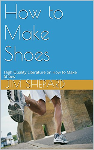 How to Make Shoes: High Quality Literature on How to Make Shoes