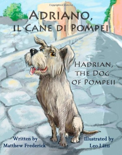 Adriano, Il Cane Di Pompei - Hadrian, the Dog of Pompeii Copertina flessibile – Stampa grande, 17 mar 2011 Matthew Frederick Long Bridge Publishing 0984272364 Europe