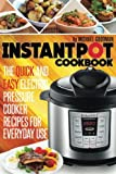 Instant Pot Cookbook: The Quick And Easy Electric Pressure Cooker Recipes For Everyday Use