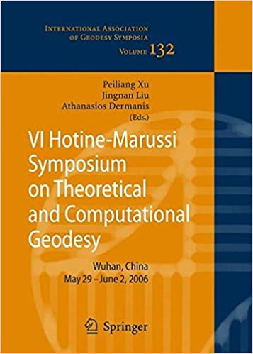 VI Hotine-Marussi Symposium on Theoretical and Computational Geodesy: IAG Symposium Wuhan, China IAG Symposium Wuhan, China 29 May - 2 June, 2006 (International Association of Geodesy Symposia)