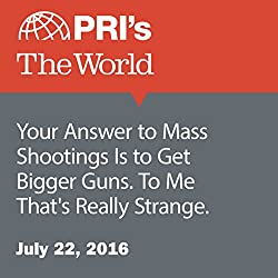 Your Answer to Mass Shootings Is to Get Bigger Guns. To Me That's Really Strange