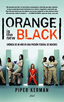 Orange is the new black: Crónica de mi año en una prisión federal de mujeres de [Kerman, Piper]