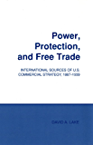 Power, Protection, and Free Trade: International Sources of U.S. Commercial Strategy, 1887–1939 (Cornell Studies in Political Economy)