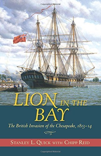 (Lion in the Bay: The British Invasion of the Chesapeake, 1813-14 by Stanley L. Quick (2015-10-15))