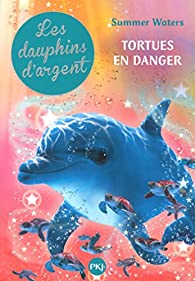 Les dauphins d'argent, tome 6 : Tortues en danger par Summer Waters