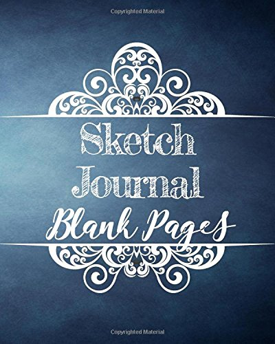 Sketch Journal Blank Pages: Blank Journals To Write In, Doodle In, Draw In Or Sketch In, 8