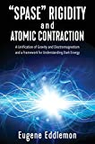 """""""Spase"""" Rigidity and Atomic Contraction: A unification of gravity and electromagnetism and a framework for understanding dark energy"""