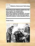 De Morbis Acutis Infantum Editio Secunda, Priori Auctior Cui Accessit Liber Observationes de Morbis Aliquot Gravioribus Medicas Complectens Annexis, Walter Harris, 1140904493