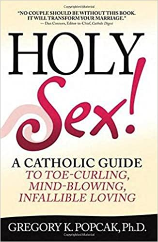 A Catholic Guide to Toe Curling  Mind Blowing  Infallible Loving  Gregory K  Popcak PhD                 Amazon com  Books Amazon com
