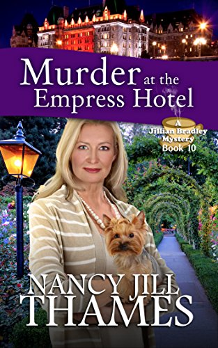 Murder at the Empress Hotel: A Jillian Bradley Mystery Book 10: (Jillian Bradley Christian Cozy with Suspense Mysteries Series Book 10)