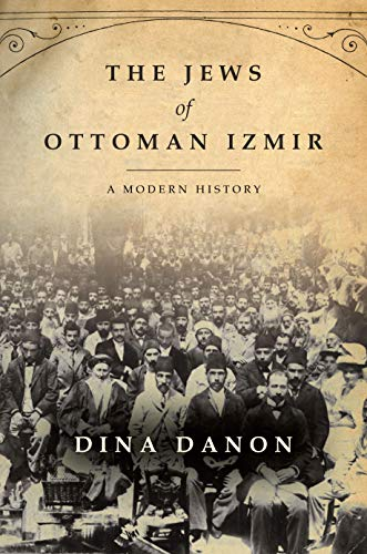 The Jews of Ottoman Izmir: A Modern History (Stanford Studies in Jewish History and Culture)