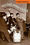 img - for Saying Something: Jazz Improvisation and Interaction (Chicago Studies in Ethnomusicology) book / textbook / text book
