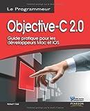 Objective-C 2.0: Guide pratique pour les développeurs Mac et iOS