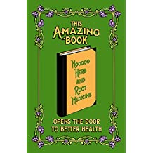 This Amazing Book -- Hoodoo Herb and Root Medicine -- Opens the Door to Better Health