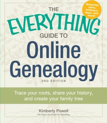 The Everything Guide to Online Genealogy: Trace Your Roots, Share Your History, and Create Your Family Tree (Everything Guide Family)
