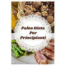 Paleo Dieta Per Principianti (Italian Edition)