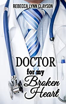 Doctor for My Broken Heart by [Clayson, Rebecca Lynn]