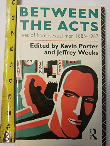 Between the Acts: Lives of Homosexual Men, 1885-1967