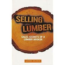 Selling Lumber - Sales Secrets of a Lumber Broker