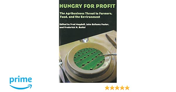 hungry for profit the agribusiness threat to farmers food and the environment