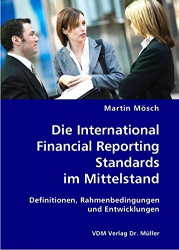 Die International Financial Reporting Standards im Mittelstand: Definitionen, Rahmenbedingungen und Entwicklungen