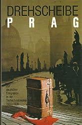Drehscheibe Prag: Zur deutschen Emigration in der Tschechoslowakei 1933-1939